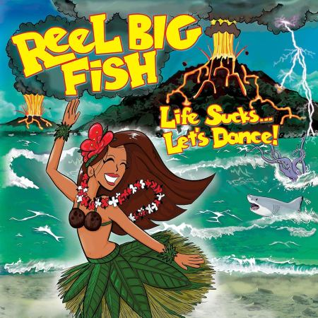 Reel Big Fish - Life Sucks...Let's Dance.jpg
