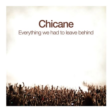 chicane-everything-we-had-to-leave-behind